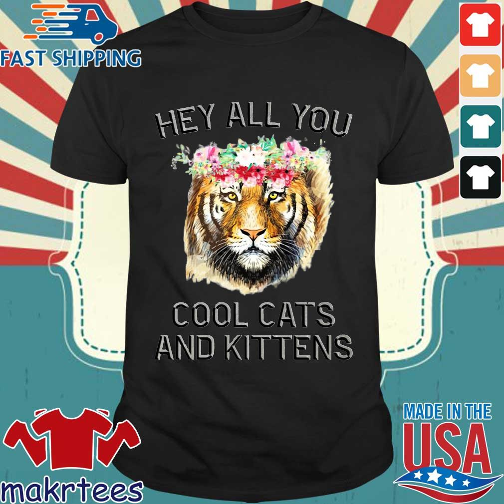 Flower Joe Exotic Tiger King Hey All You Cool Cats And Kittens Shirt