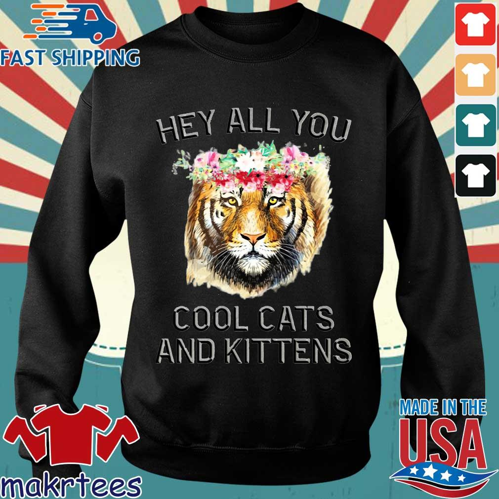 Flower Joe Exotic Tiger King Hey All You Cool Cats And Kittens Shirt Sweater den