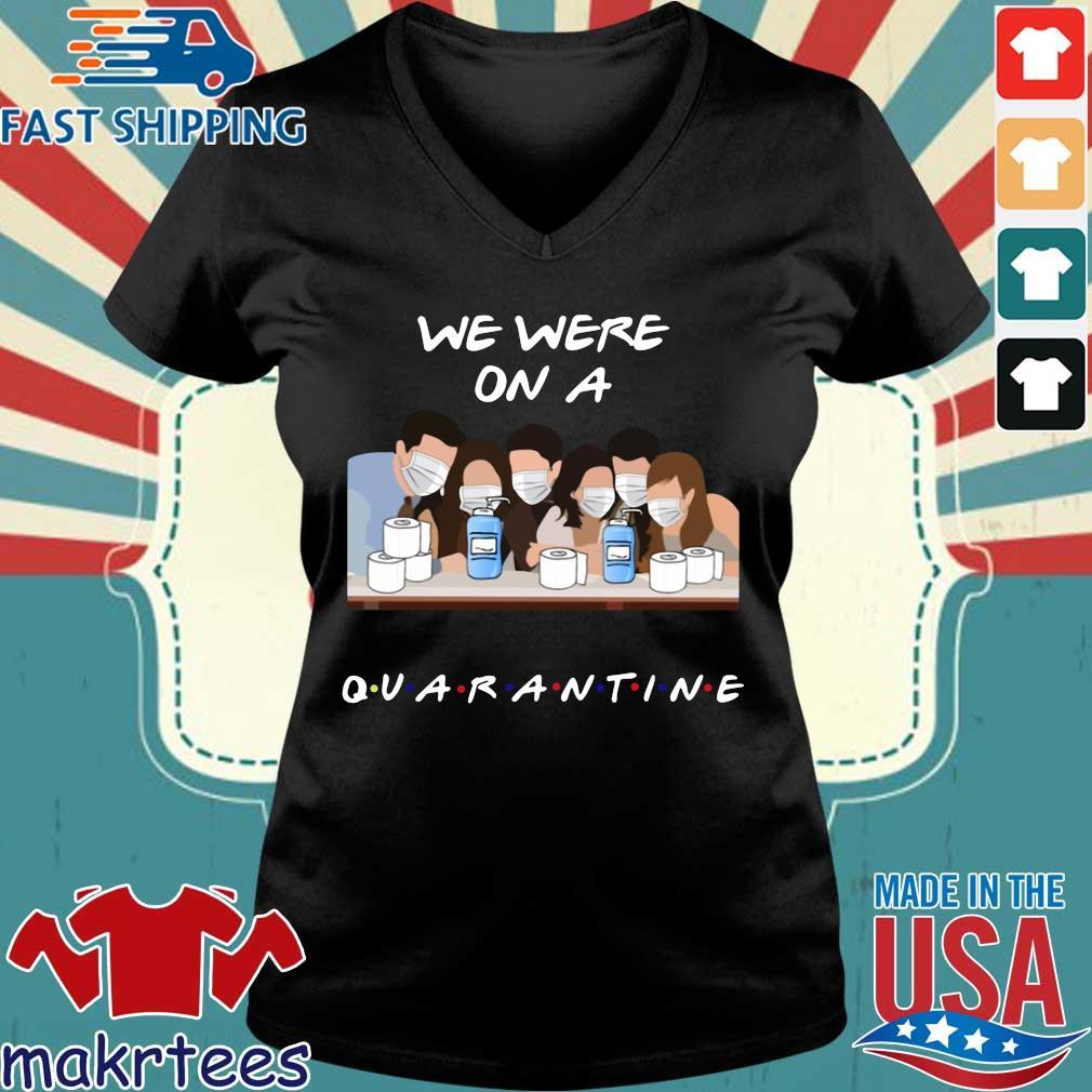 Friends Tv Show We Were On A Quarantine Shirt Ladies V-neck den