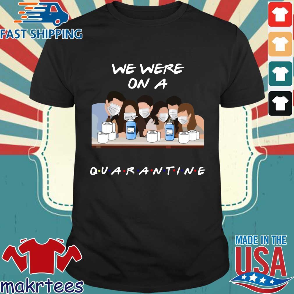 Friends Tv Show We Were On A Quarantine Shirt