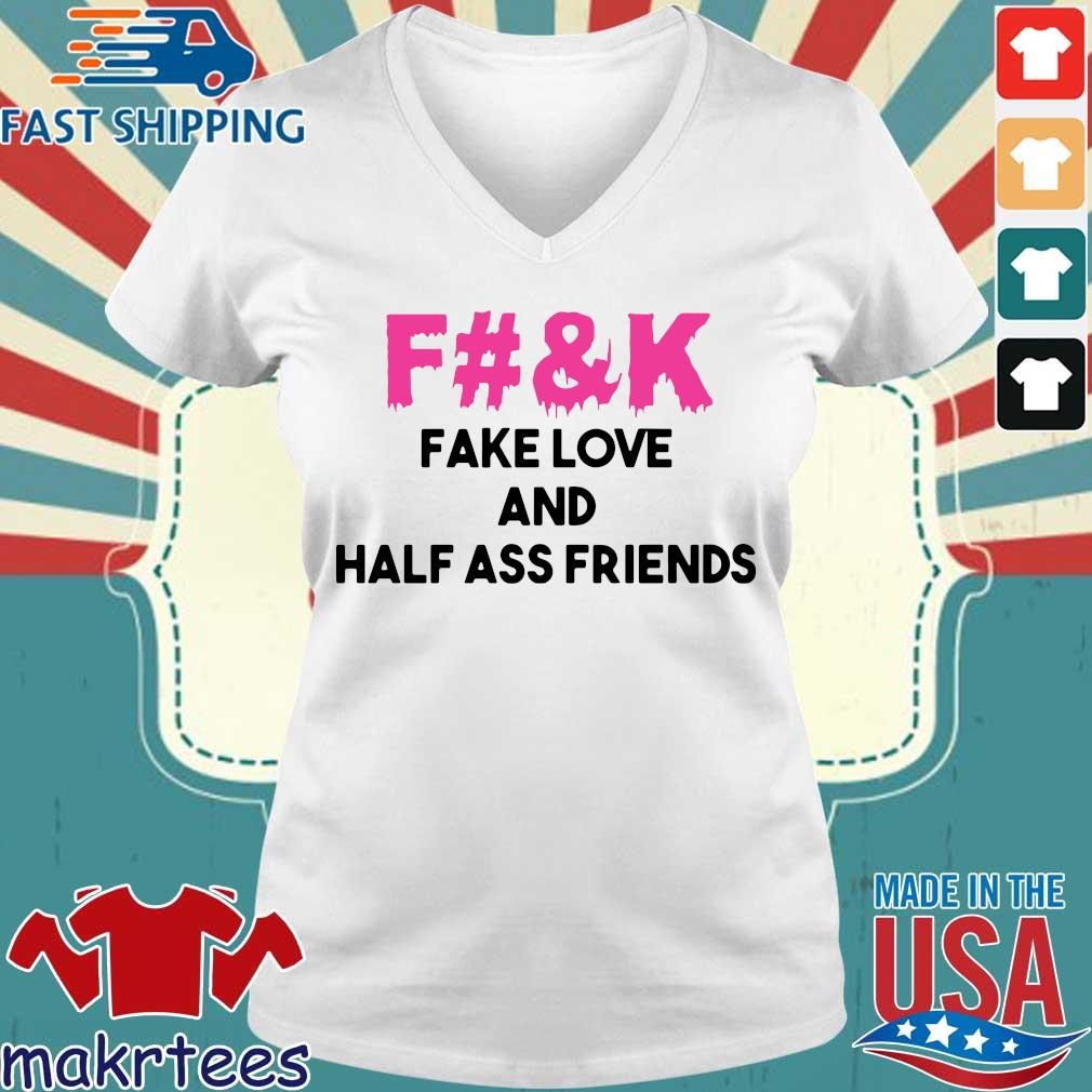Fuck Fake Love And Half Ass Friends Shirt Ladies V-neck trang