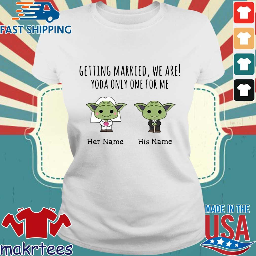 Getting Married, We Are! Yoda Only One For Me Personalized Shirt Ladies trang