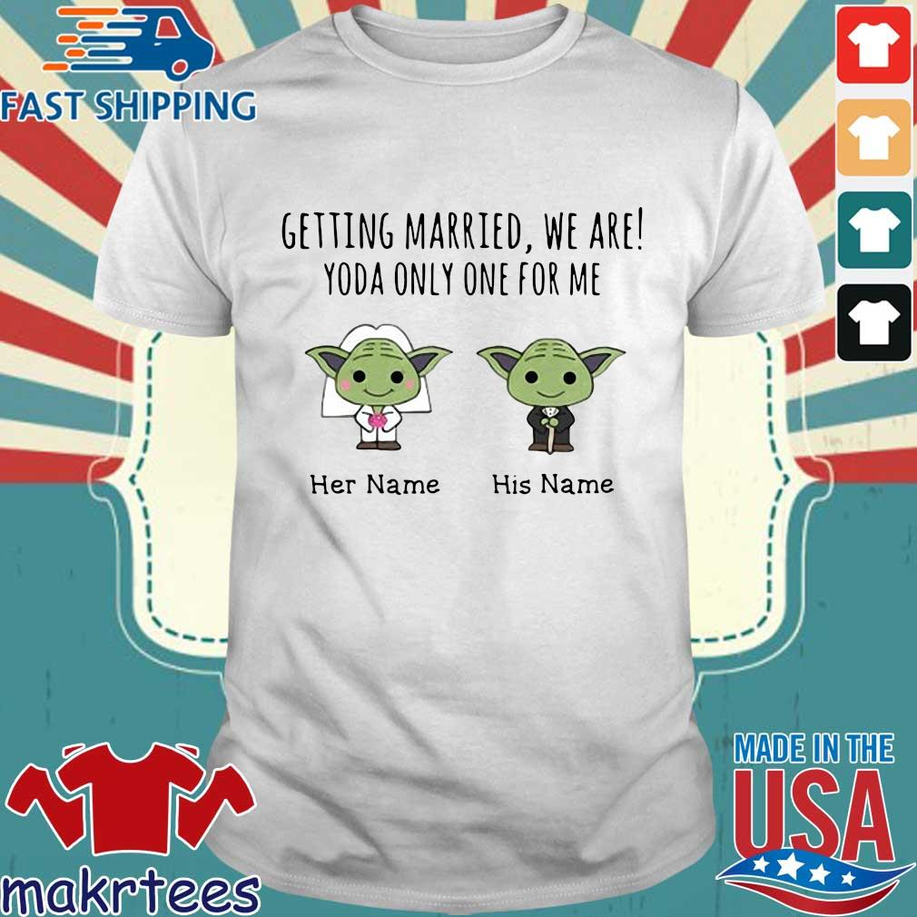 Getting Married, We Are! Yoda Only One For Me Personalized Shirt