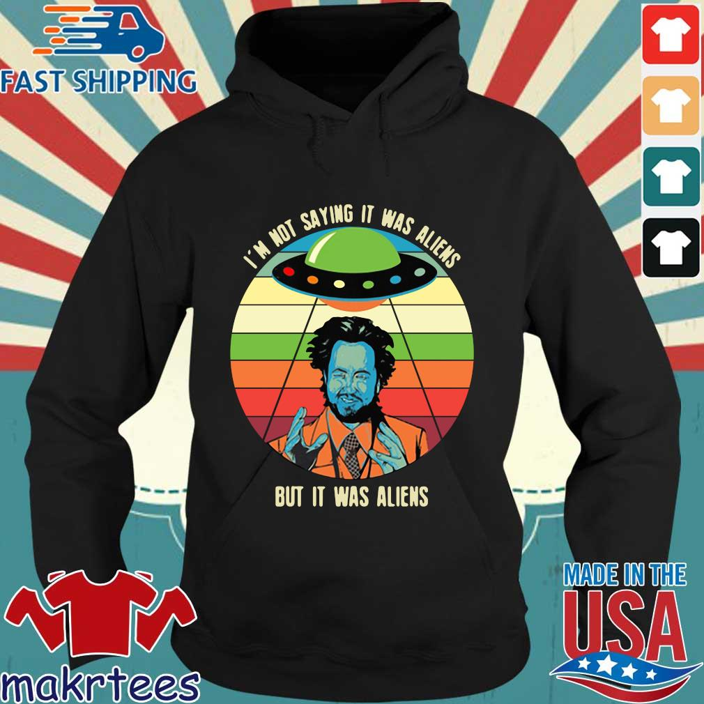 Giorgio A Tsoukalos I'm Not Saying It Was Aliens But It Was Aliens Shirt Hoodie den