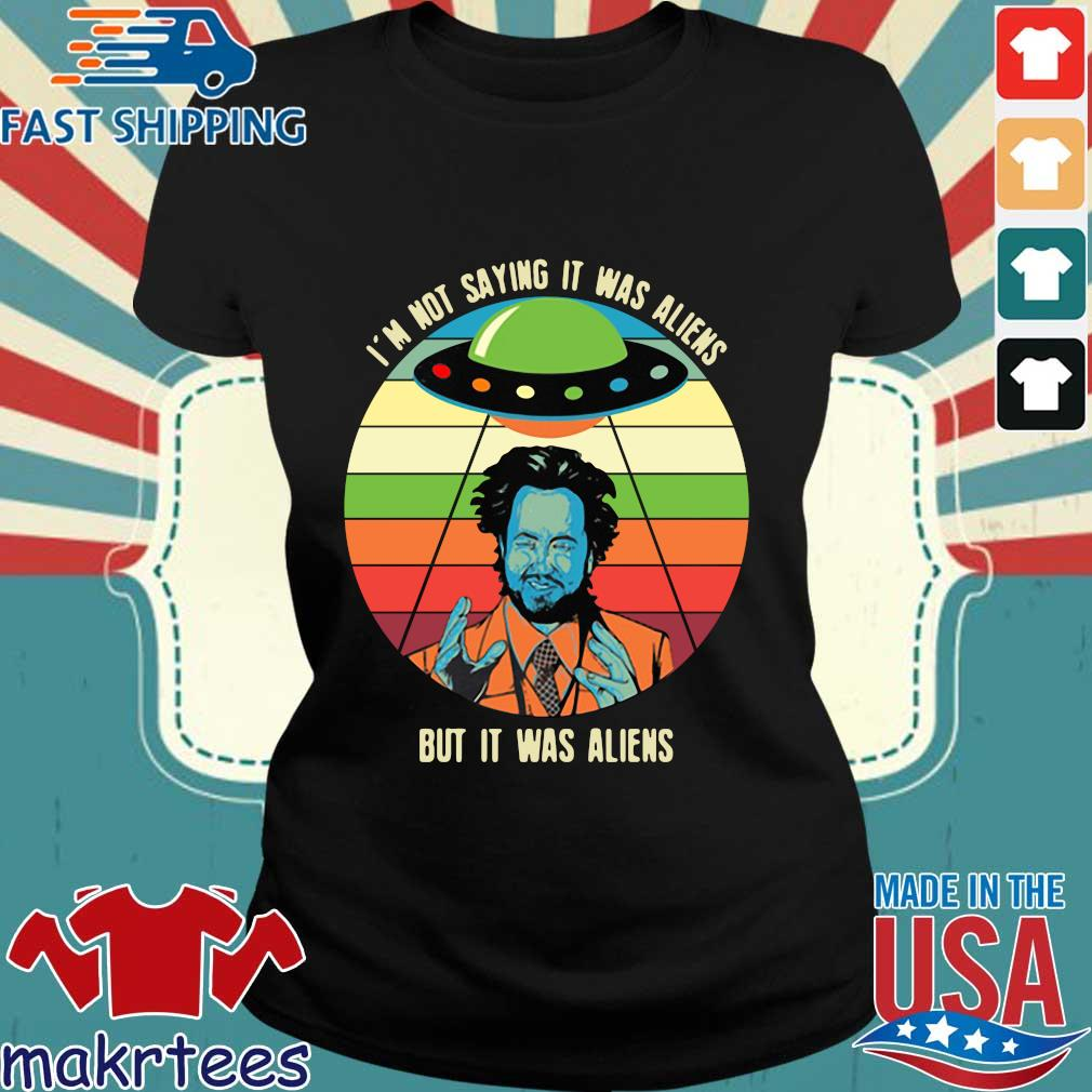 Giorgio A Tsoukalos I'm Not Saying It Was Aliens But It Was Aliens Shirt Ladies den