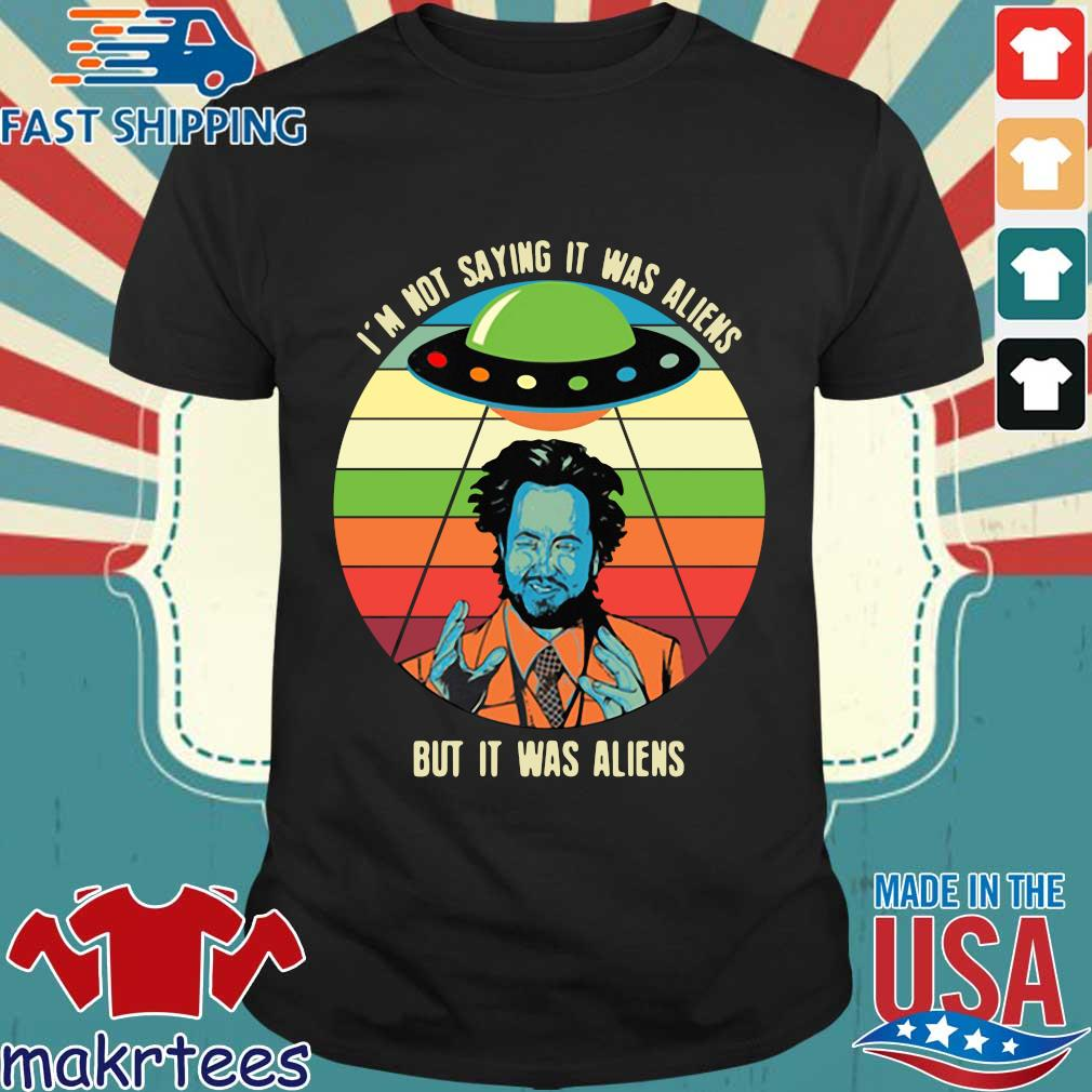 Giorgio A Tsoukalos I'm Not Saying It Was Aliens But It Was Aliens Shirt