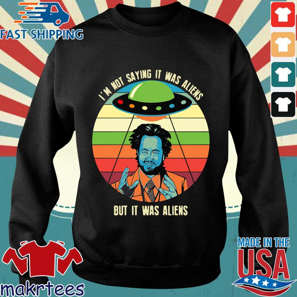 Giorgio A Tsoukalos I'm Not Saying It Was Aliens But It Was Aliens Shirt Sweater den
