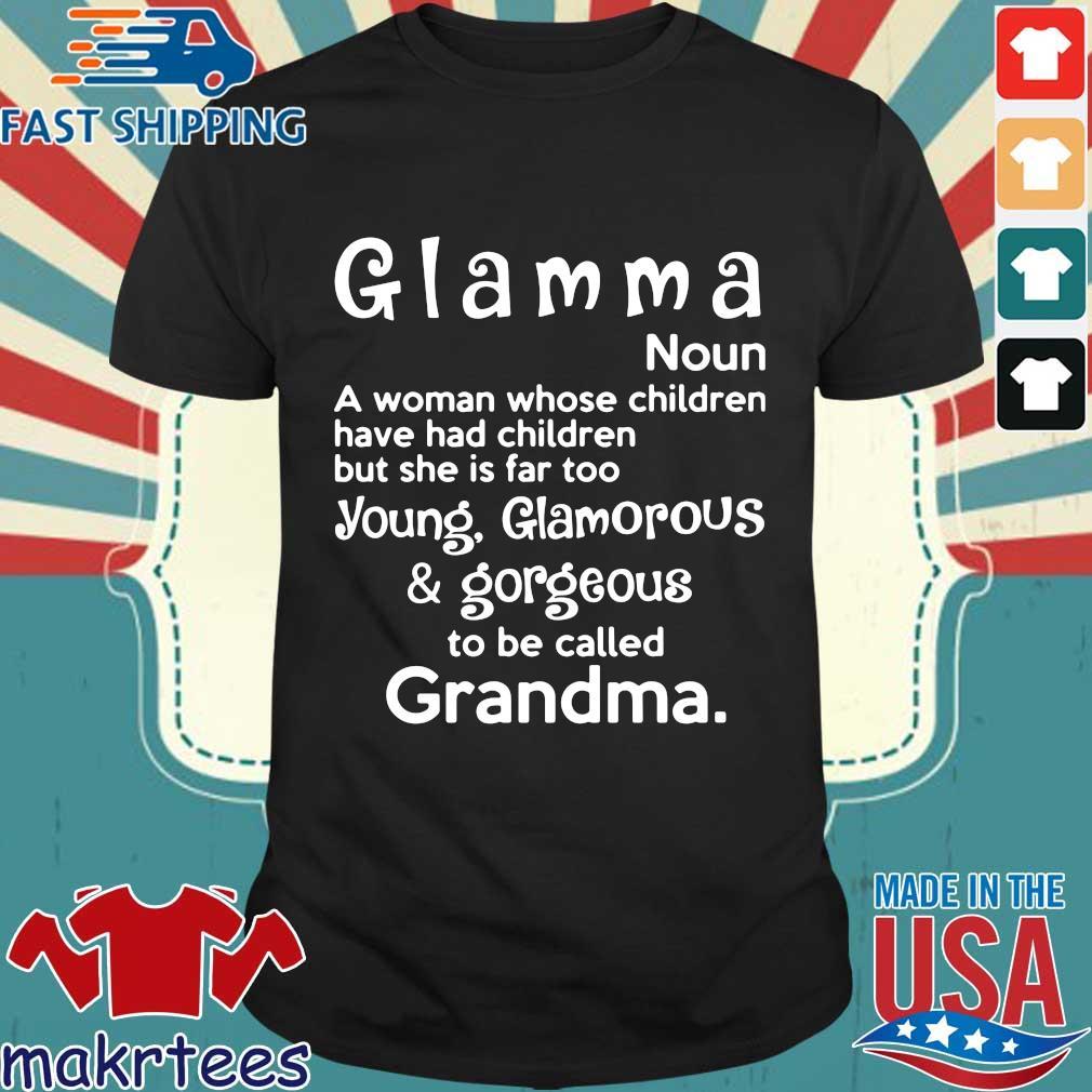 Glamma Noun A Woman Whose Children Have Had Children Shirt