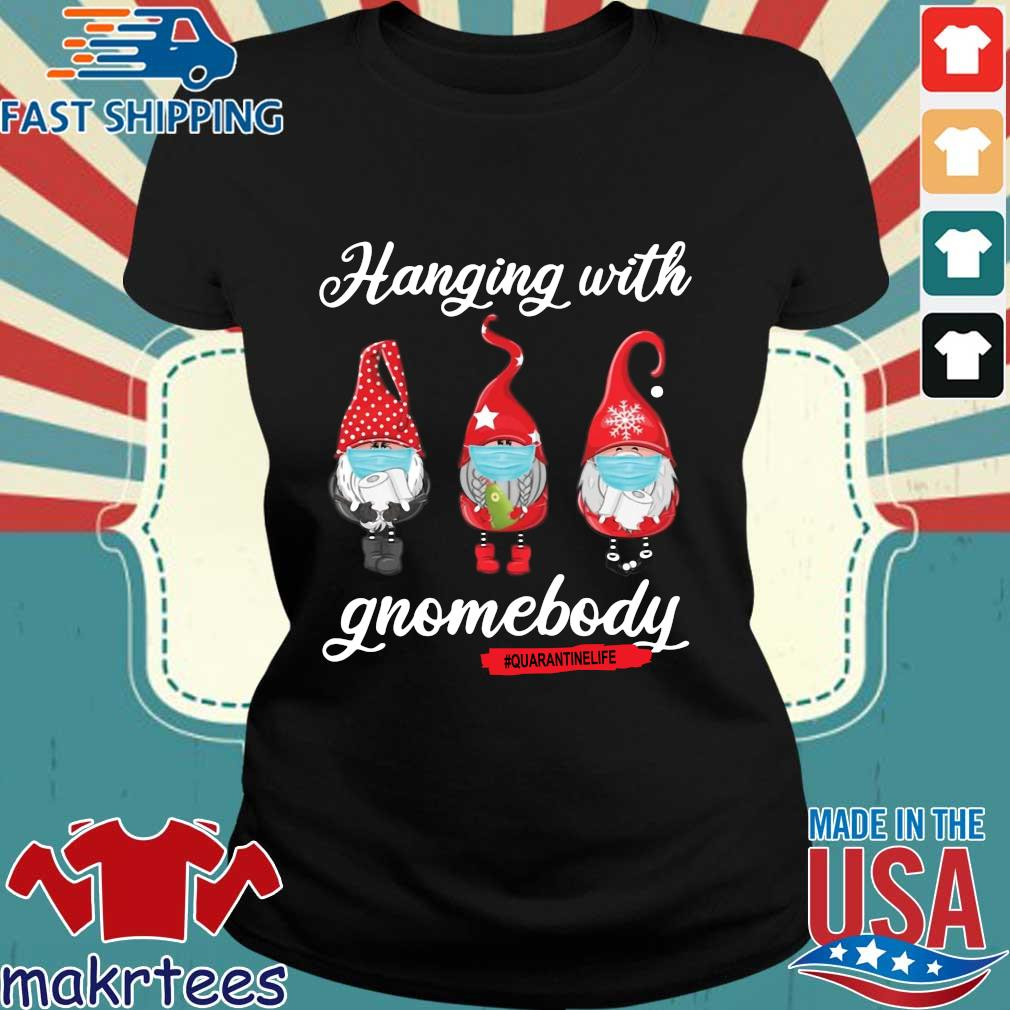 Gnomies Hanging With Gnomebody #quarantinelife Shirt Ladies den