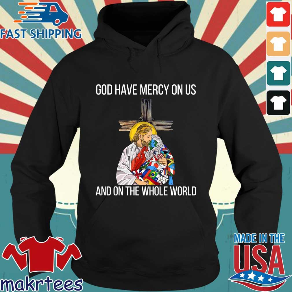 God Have Mercy On Us And On The Whole World Shirt Hoodie den