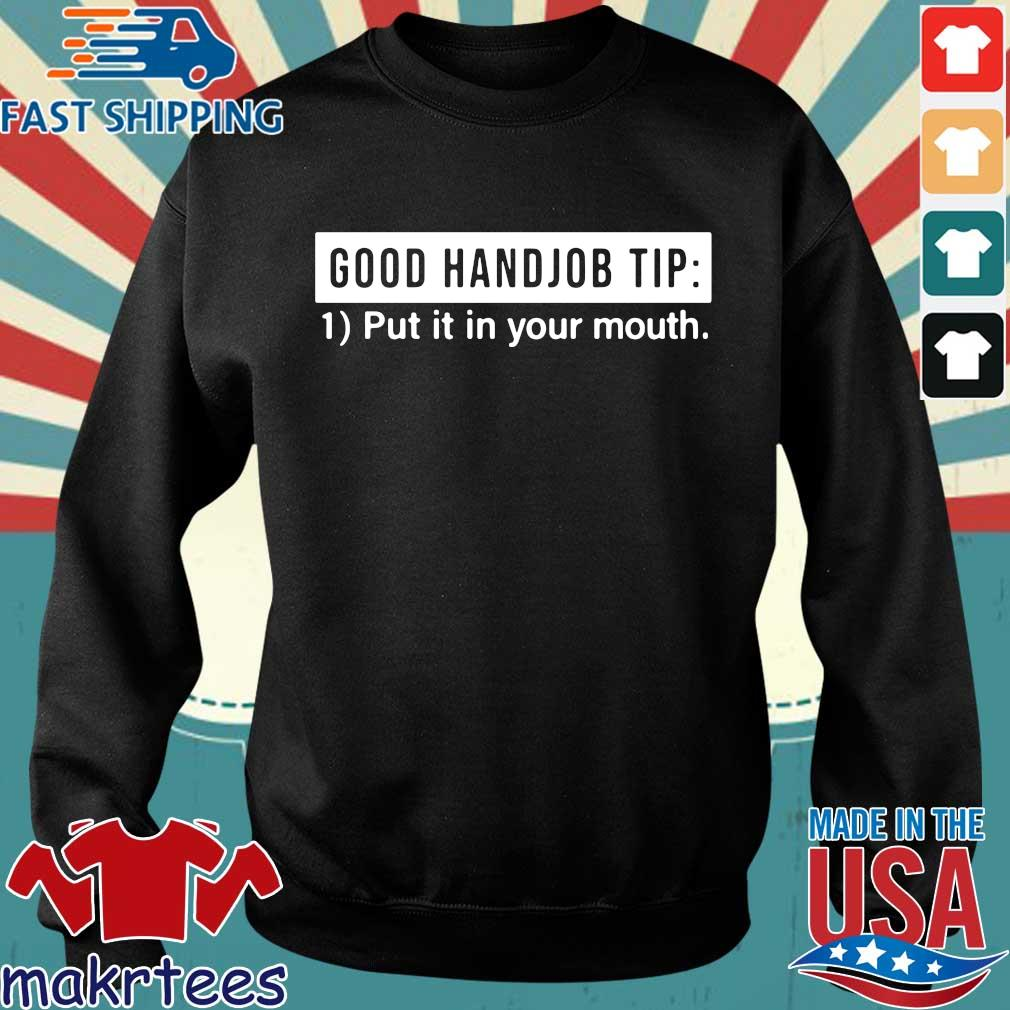 Good Handjob Tip Put It In Your Mouth Shirt Sweater den