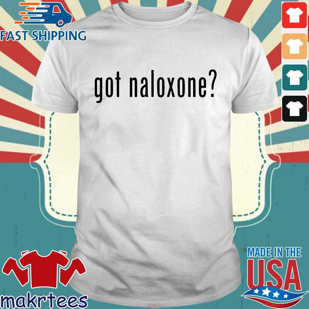 Got Naloxone Shirt