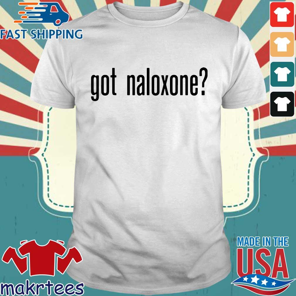 Got Naloxone Shirt