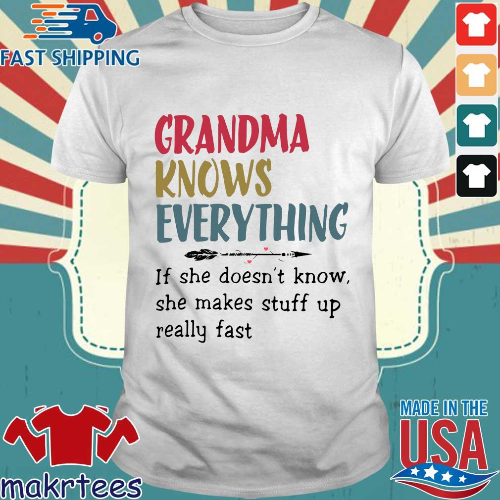 Grandma Knows Everything She Makes Stuff Up Really Fast Shirt