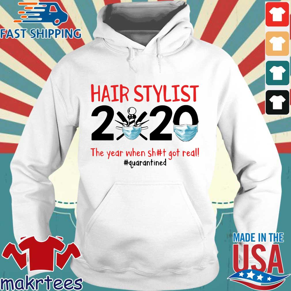 Hair Stylist 2020 The Year When Shit Got Real #quarantined Shirt Hoodie trang