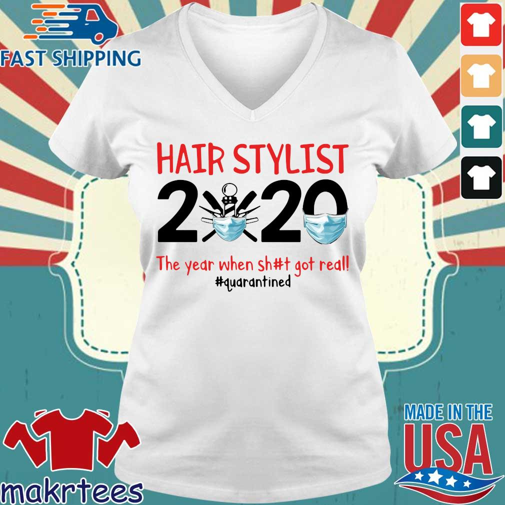 Hair Stylist 2020 The Year When Shit Got Real #quarantined Shirt Ladies V-neck trang