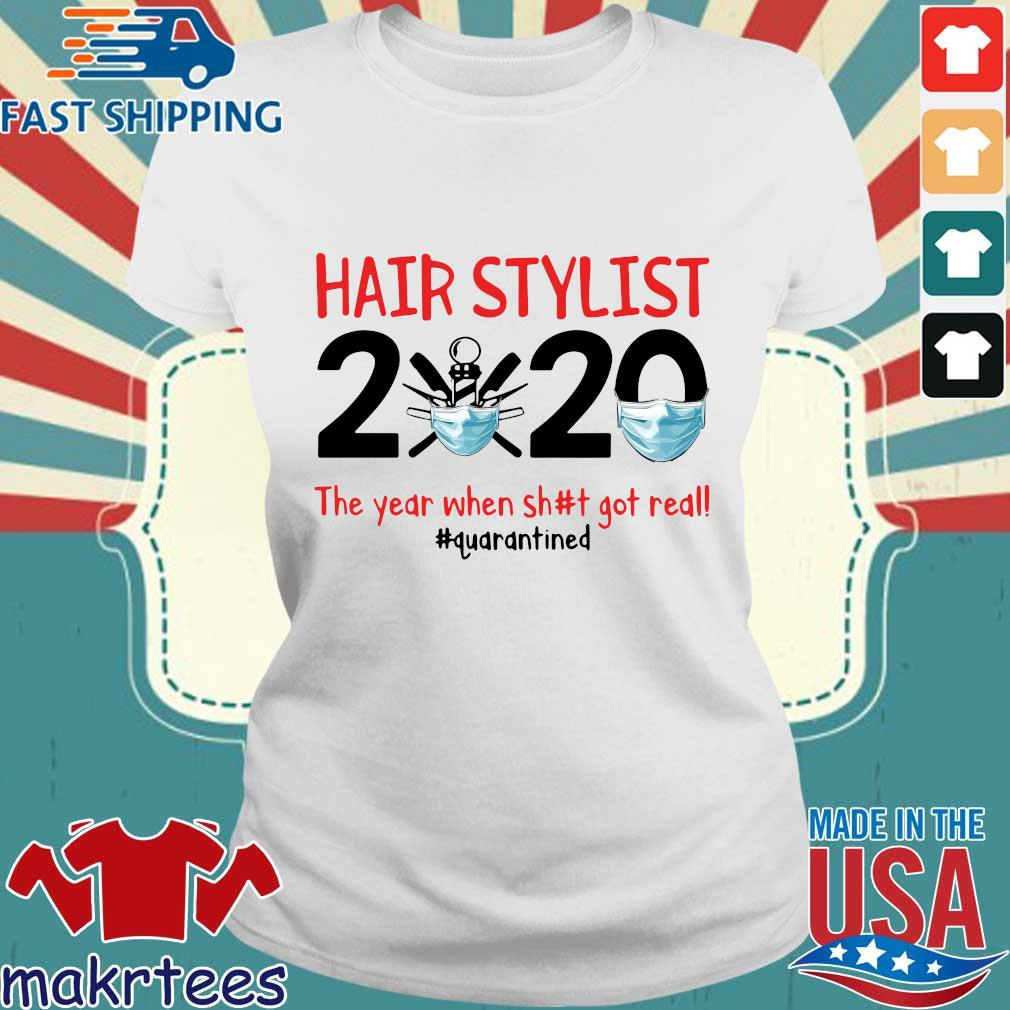 Hair Stylist 2020 The Year When Shit Got Real #quarantined Shirt Ladies trang
