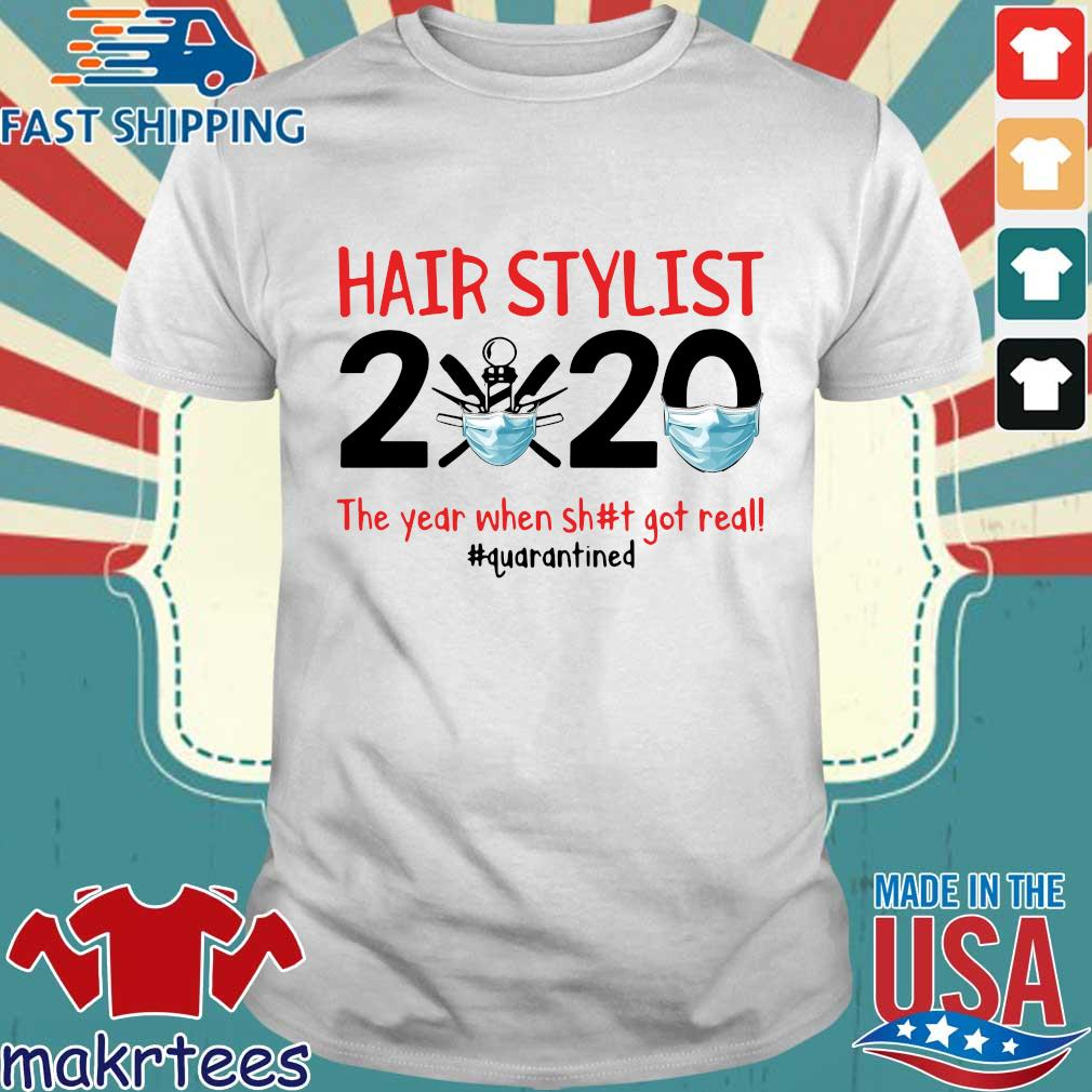 Hair Stylist 2020 The Year When Shit Got Real #quarantined Shirt