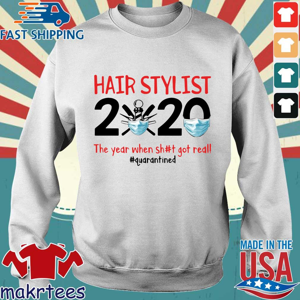 Hair Stylist 2020 The Year When Shit Got Real #quarantined Shirt Sweater trang