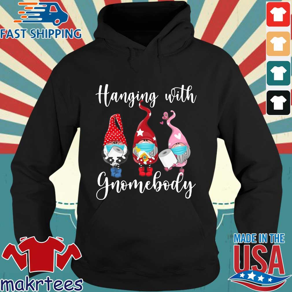 Hanging With Gnomebody #quarantinelife Shirt Hoodie den