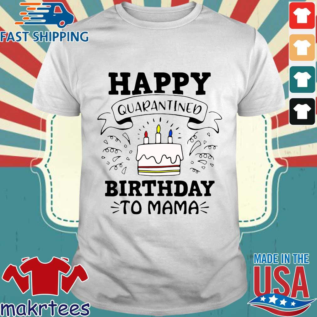 Happy Quarantined Birthday To Mama April Birthday Shirt