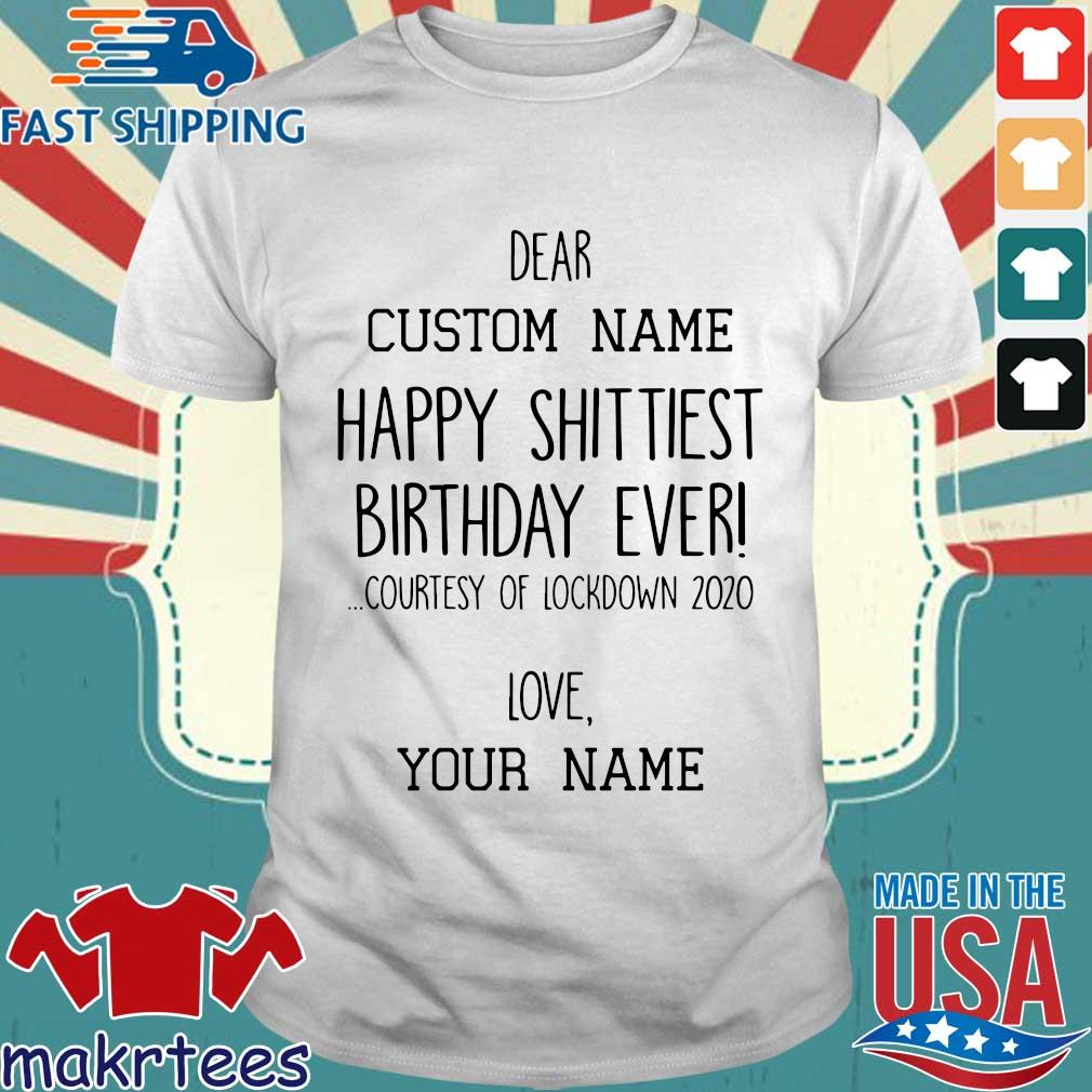 Happy Shittiest Birthday Ever Courtesy Of Lockdown 2020 Love Your Name Shirt