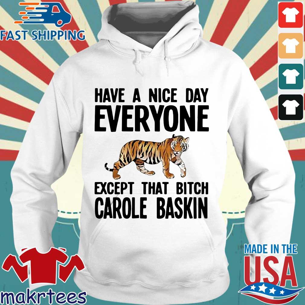 Have A Nice Day Everyone Except That Bitch Carole Baskin T-s Hoodie trang