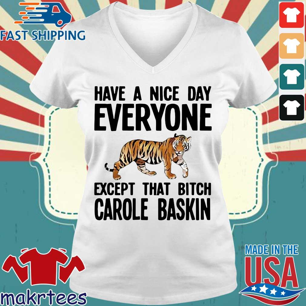Have A Nice Day Everyone Except That Bitch Carole Baskin T-s Ladies V-neck trang