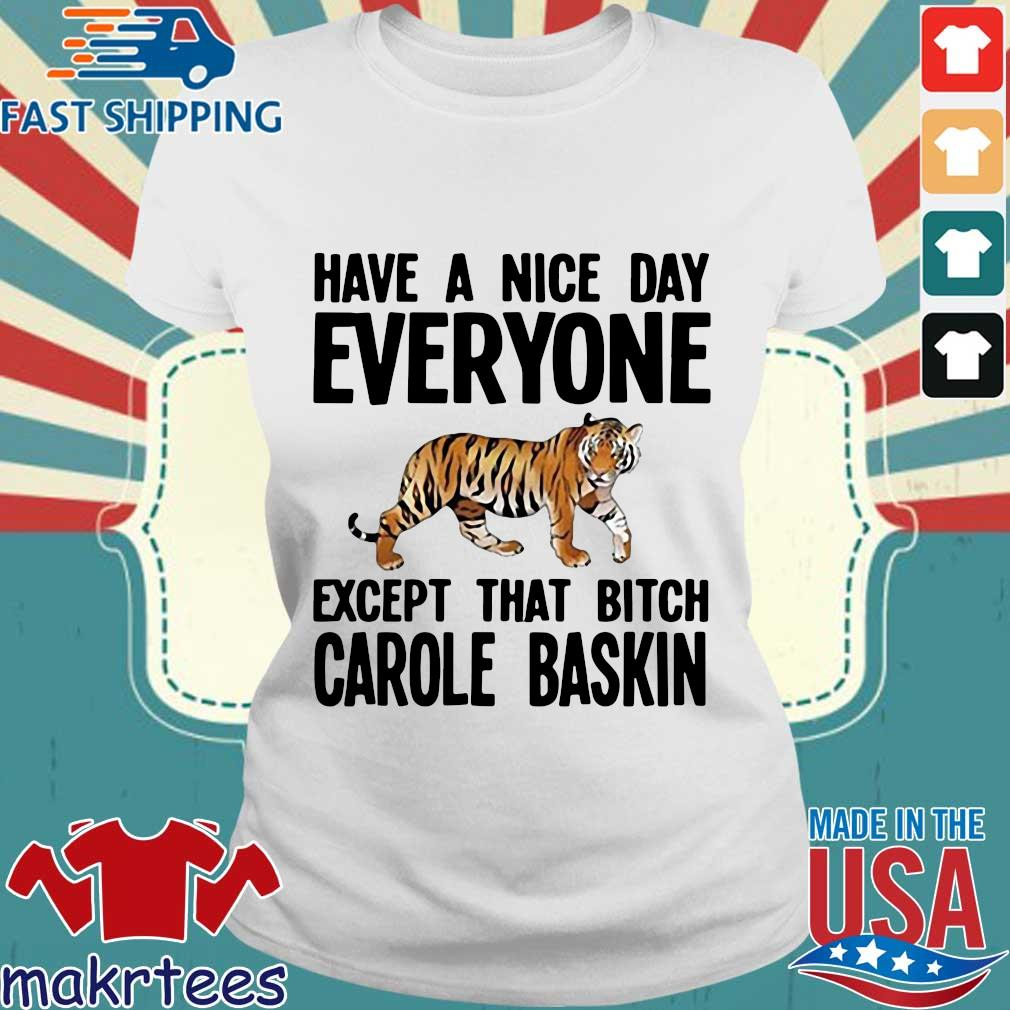 Have A Nice Day Everyone Except That Bitch Carole Baskin T-s Ladies trang