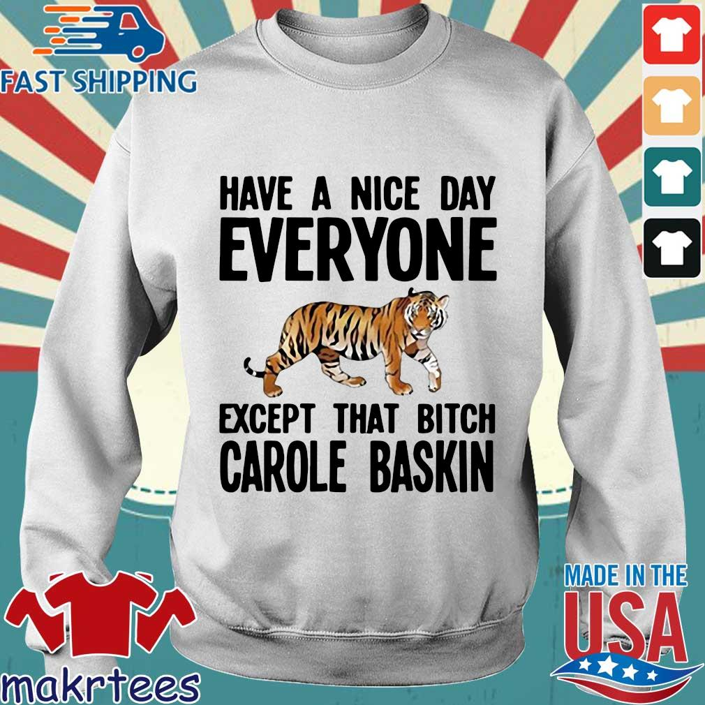 Have A Nice Day Everyone Except That Bitch Carole Baskin T-s Sweater trang