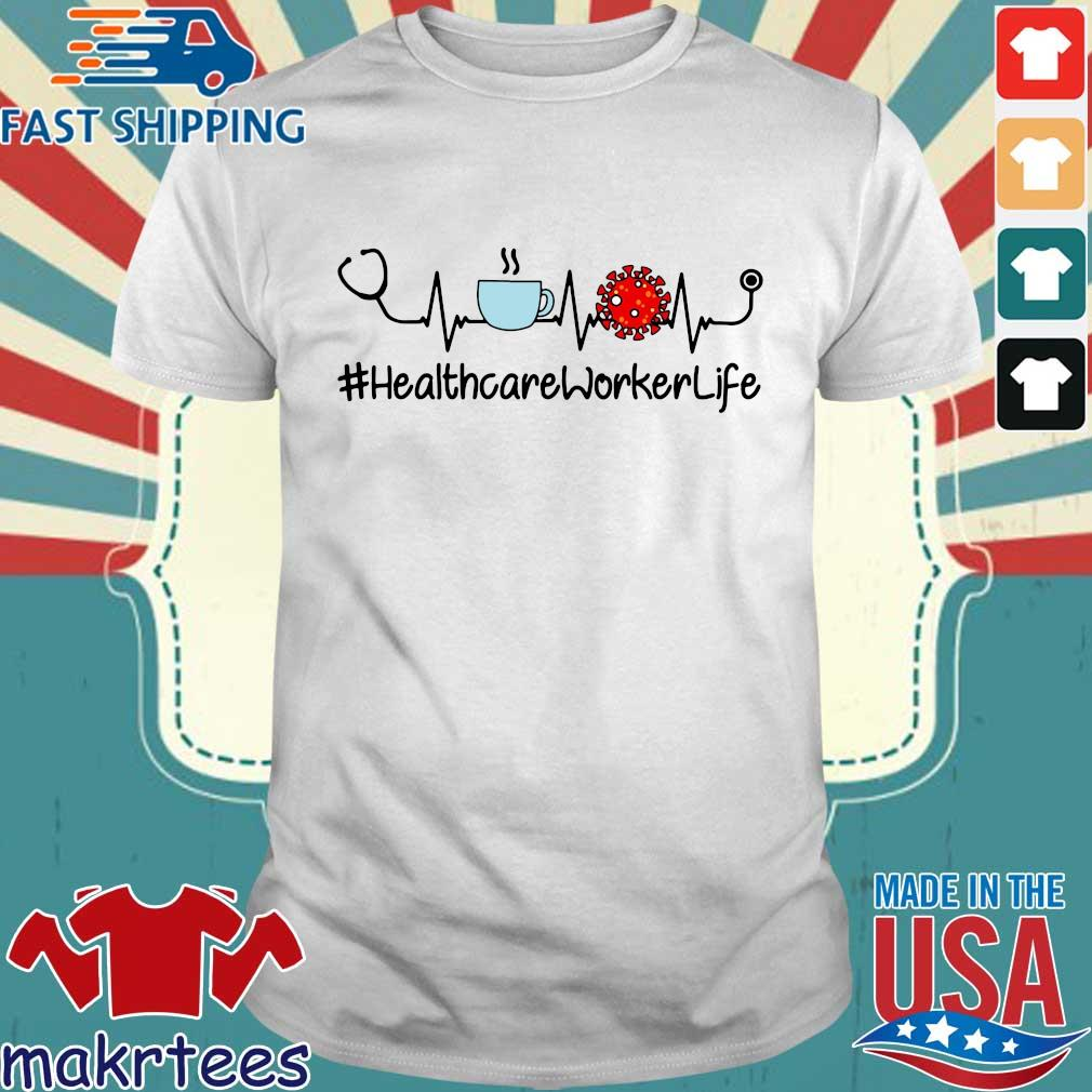Healthcare Worker Life Coffee Corona Virus Tee Shirt