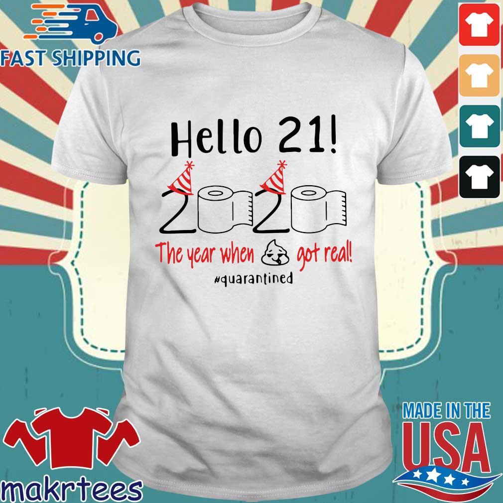 Hello 21st Birthday 2020 The Year When Shit Got Real #quarantined Shirt