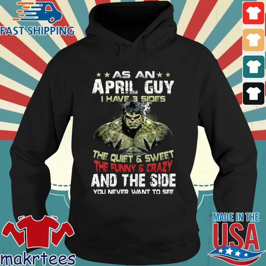 Hulk As An April Guy I Have 3 Sides The Quiet And Sweet The Funny And Crazy And The Side You Never Want To See Shirt Hoodie den