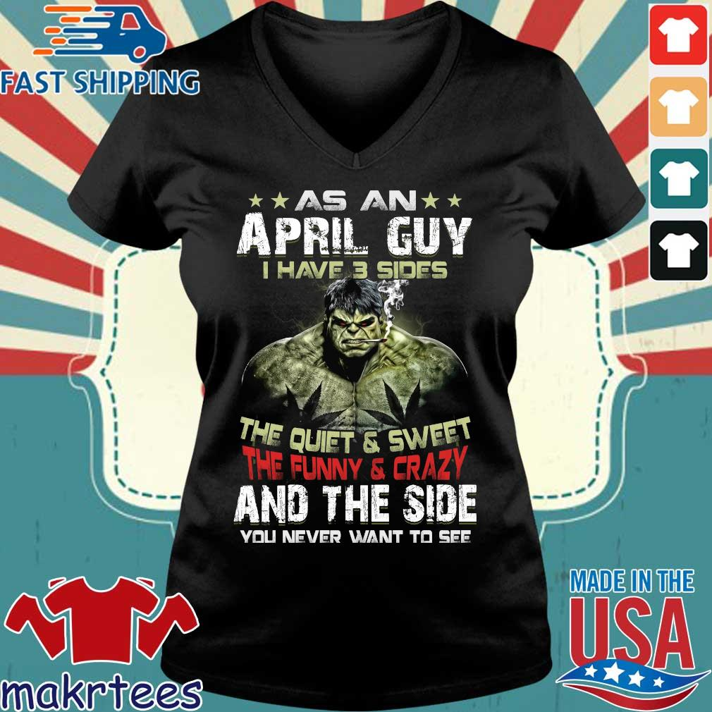 Hulk As An April Guy I Have 3 Sides The Quiet And Sweet The Funny And Crazy And The Side You Never Want To See Shirt Ladies V-neck den