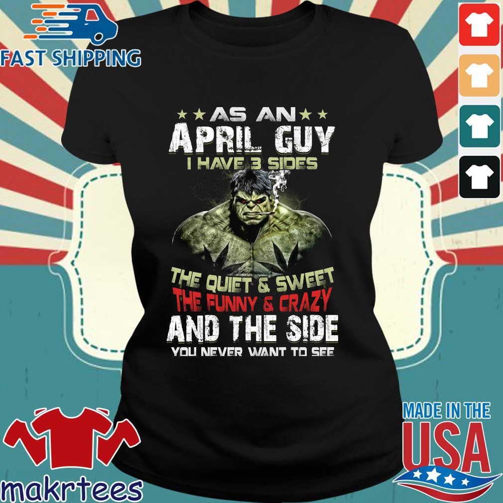Hulk As An April Guy I Have 3 Sides The Quiet And Sweet The Funny And Crazy And The Side You Never Want To See Shirt Ladies den