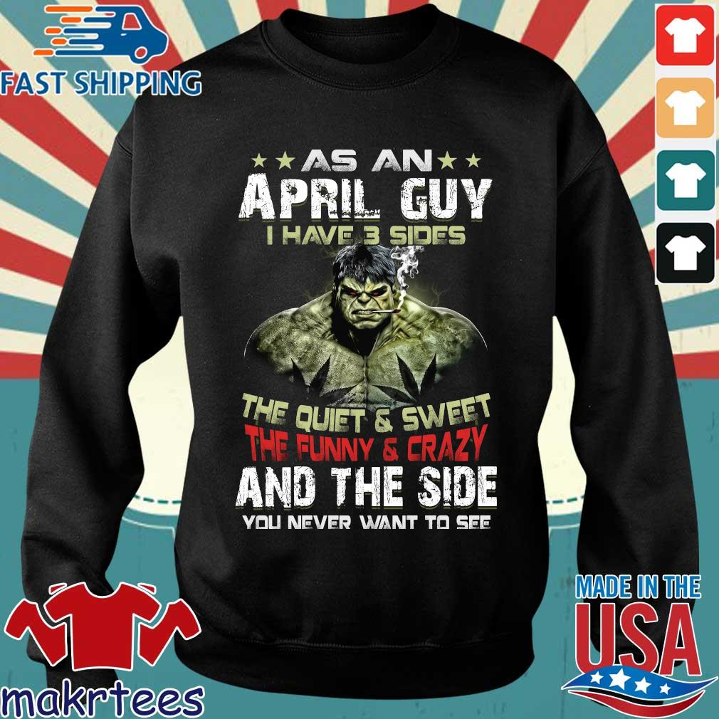 Hulk As An April Guy I Have 3 Sides The Quiet And Sweet The Funny And Crazy And The Side You Never Want To See Shirt Sweater den