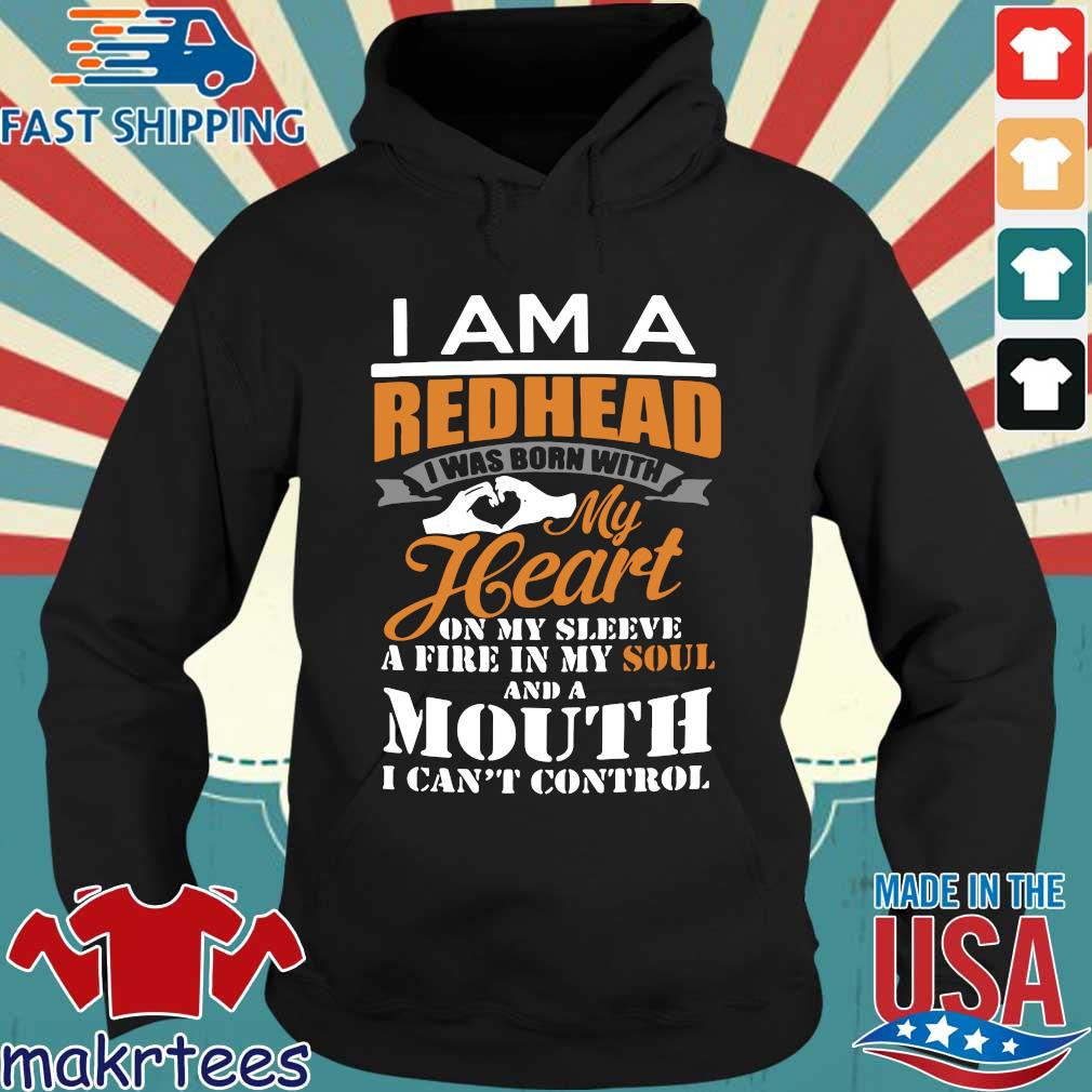 I Am A Redhead I Was Born With My Heart On My Sleeve A Fire In My Soul Shirt Hoodie den