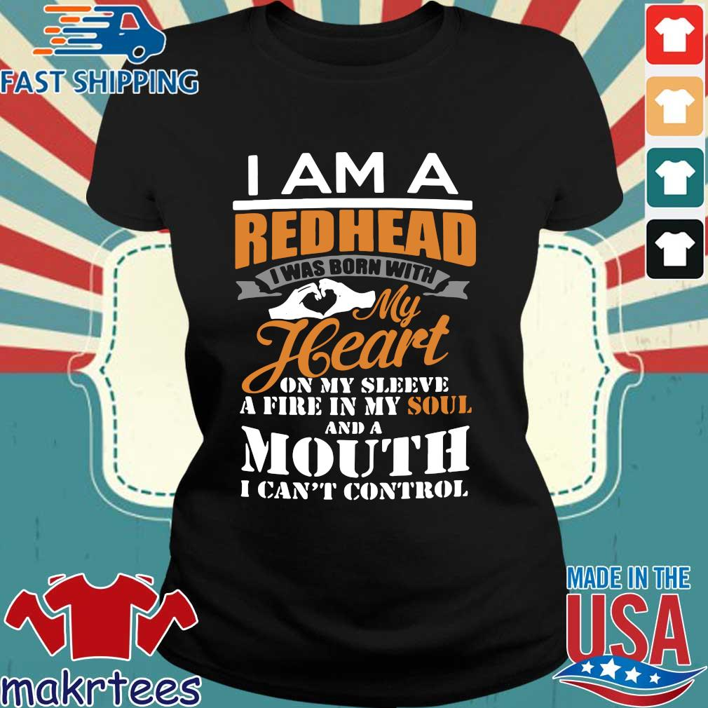 I Am A Redhead I Was Born With My Heart On My Sleeve A Fire In My Soul Shirt Ladies den