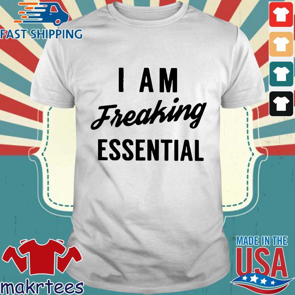 I Am Freaking Essential Shirt