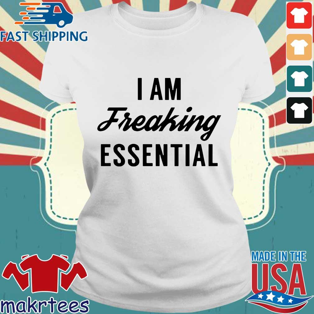 I Am Freaking Essential Tee Shirts Ladies trang