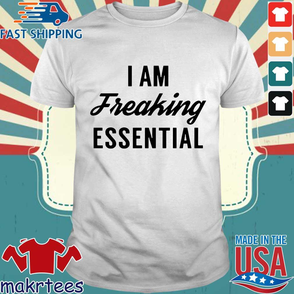 I Am Freaking Essential Tee Shirts
