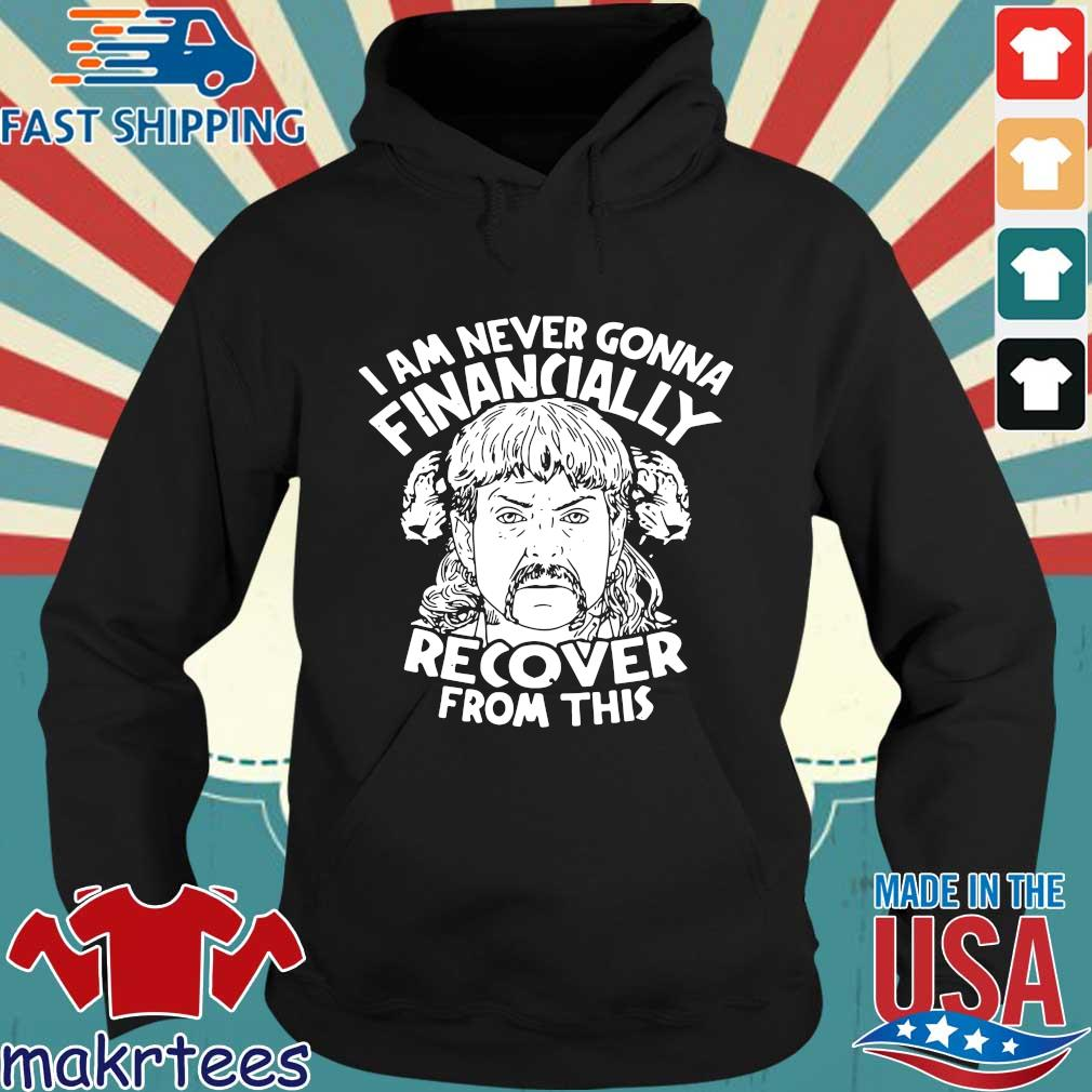 I Am Never Gonna Financially Recover From This T-s Hoodie den