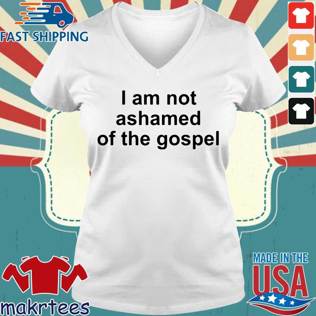 I Am Not Ashamed Of The Gospel Shirt Ladies V-neck trang