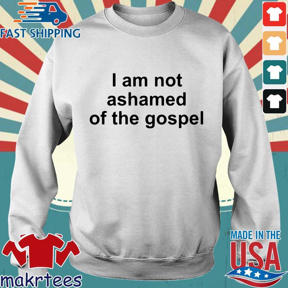 I Am Not Ashamed Of The Gospel Shirt Sweater trang