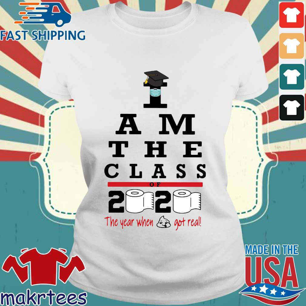 I Am The Class Of 2020 The Year Shit Got Real Shirt Ladies trang