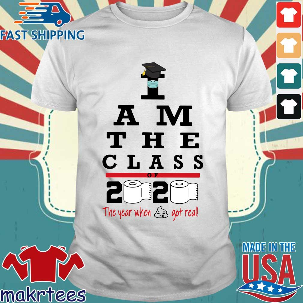I Am The Class Of 2020 The Year Shit Got Real Shirt
