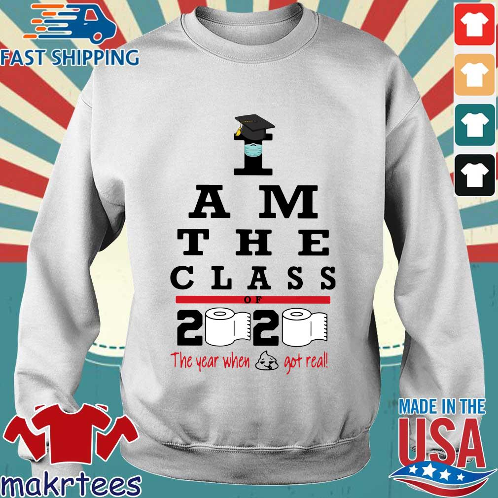 I Am The Class Of 2020 The Year Shit Got Real Shirt Sweater trang
