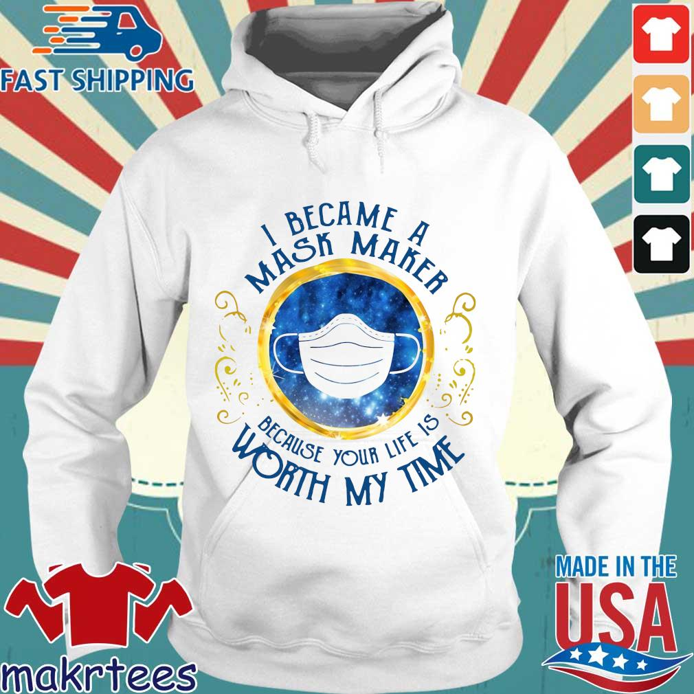 I Became A Mask Maker Because Your Life Is Worth My Time Shirt Hoodie trang