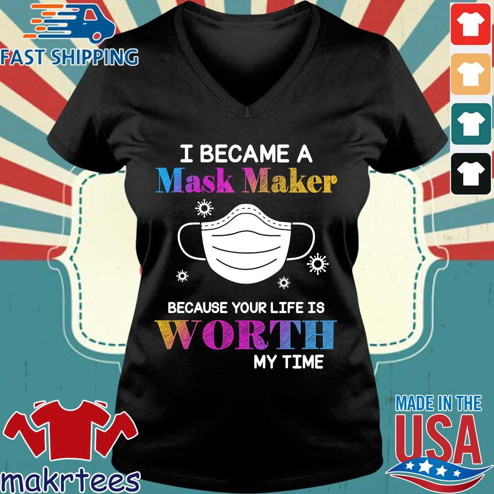 I Became A Mask Maker Because Your Life Is Worth My Time Shirt Ladies V-neck den
