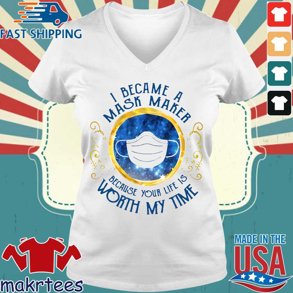 I Became A Mask Maker Because Your Life Is Worth My Time Shirt Ladies V-neck trang